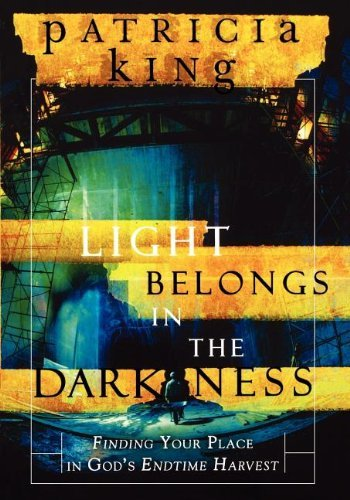The Light Belongs in the Darkness: Finding Your Place in God's Endtime Harvest by Patricia King (1-Jun-2005) Paperback