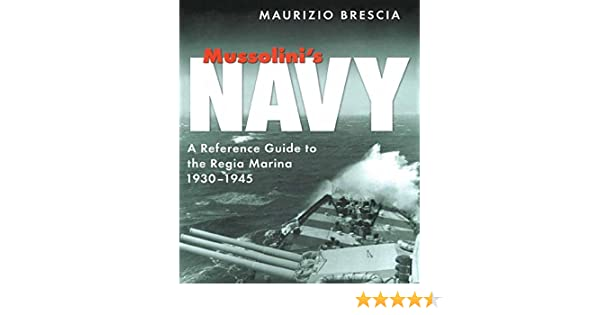 Mussolini\'s Navy : A Reference Guide to the Regia Marina 1930-1945 ...