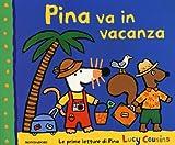 Pina va in vacanza. Ediz. illustrata