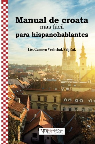 Manual de croata mas facil para hispanohablantes por Carmen Vrljicak - Verlichak