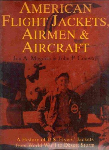 American Flight Jackets, Airmen & Aircraft: A History of U.S. Flyers' Jackets from World War I to Desert Storm Flyer Flight Jacket
