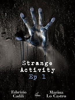 Strange Activity - Ep1 di 4 di [Castro, Marina Lo, Fabrizio Cadili]