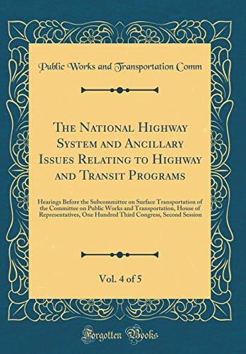 The National Highway System and Ancillary Issues Relating to Highway and Transit Programs, Vol. 4 of 5: Hearings Before the Subcommittee on Surface ... House of Representatives, One Hundred T
