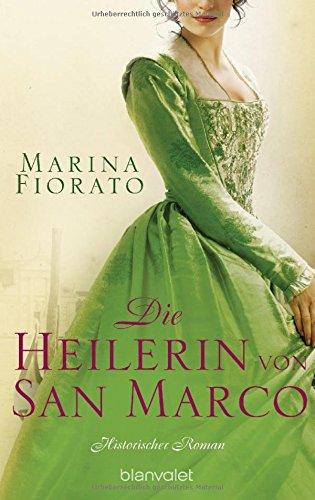 Preisvergleich Produktbild Die Heilerin von San Marco: Historischer Roman