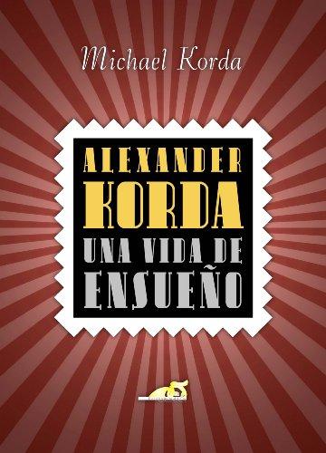 ALEXANDER KORDA Una vida de ensueño (Spanish Edition)