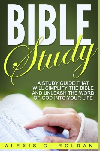 bible-study-a-study-guide-that-will-simplify-the-bible-and-unleash-the-word-of-god-into-your-life-vo