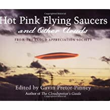 Hot Pink Flying Saucers and Other Clouds by Gavin Pretor-Pinney (2007-11-06)