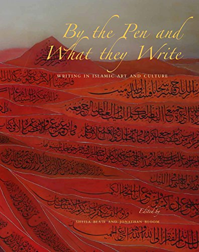By the Pen and What They Write: Writing in Islamic Art and Culture (Biennial Hamad Bin Khalifa...