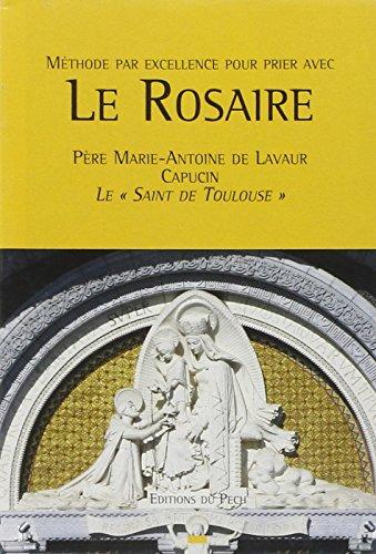 Méthode par excellence pour prier le Rosaire par Père Marie-Antoine de Lavaur