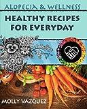 Alopecia & Wellness Cookbook: Healthy Recipes for Everyday