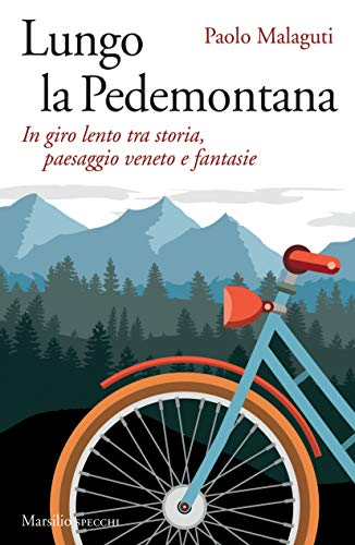 Lungo la Pedemontana. In giro lento tra storia, paesaggio veneto e fantasie (Gli specchi) por Paolo Malaguti