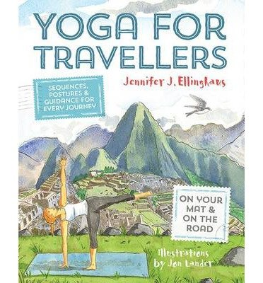 [ Yoga for Travellers: Sequences, Postures and Guidance for Every Journey Ellinghaus, Jennifer J. ( Author ) ] { Paperback } 2014