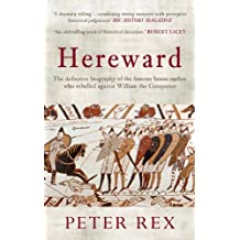 Hereward: The Definitive Biography of the Famous English Outlaw Who Rebelled Against William the Con: Written by Peter Rex, 2013 Edition, Publisher: Amberley Publishing [Paperback]
