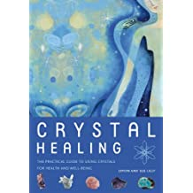 Crystal Healing: The Practical Guide to Using Crystals for Health and Well-Being