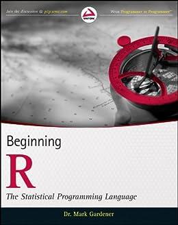 Beginning R: The Statistical Programming Language by [Gardener, Mark]