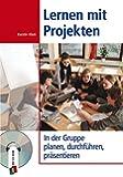 Lernen mit Projekten: In der Gruppe planen, durchführen, präsentieren