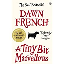 A Tiny Bit Marvellous by Dawn French (2011-06-23)