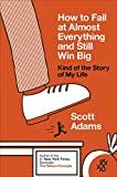 #7: How to Fail at Almost Everything and Still Win Big: Kind of the Story of My Life