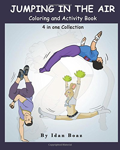 Jumping in The Air: Coloring & Activity Book: IB has authored various of Books which giving to children the values of physical arts. Related themes: ... Capoeira etc.: Volume 1 (4 in 1 Colletcion) por Idan Boaz