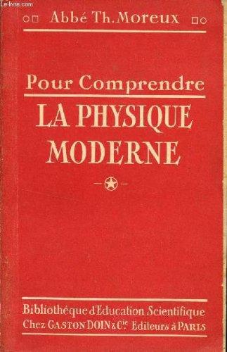 POUR COMPRENDRE LA PHYSIQUE MODERNE / COLLECTION POUR COMPRENDRE - BIBLIOTHEQUE D'EDUCATION SCIENTIFIQUE.