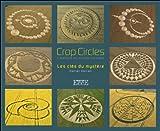 Crop Circles, créations du monde invisible : Les clés du mystère