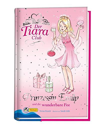 Der Tiara-Club / Prinzessin Emily und die wunderbare Fee: Nelson Mädchenromane (Tiara Club Der)