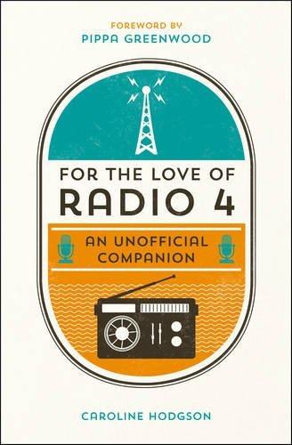 For the Love of Radio 4: An Unofficial Companion by Caroline Hodgson (2014-10-06)