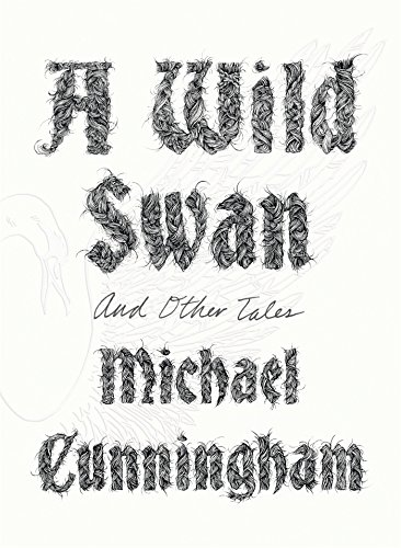 A Wild Swan And Other Tales por Michael Cunningham