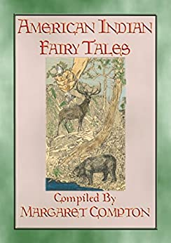 American Indian Fairy Tales - 17 Illustrated Fairy Tales: Native American Children's Stories From Yesteryear (myths, Legend And Folk Tales From Around The World) por Anon E. Mouse epub