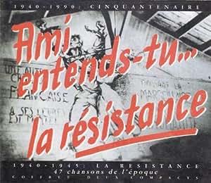 Ami, Entends-Tu... La Resistance ? (Cinquantenaire 1940/90) - 47 Chansons Et 12 Poèmes De L'époque De La Résistance