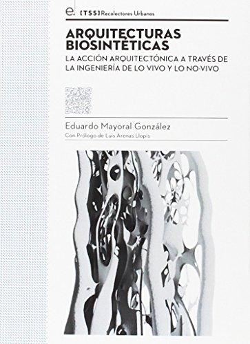 Arquitecturas biosintéticas: La acción arquitectónica a través de la ingeniería de lo vivo y lo no-vivo (Colección tesis [TSS]) por Eduardo Mayoral González