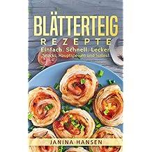 Blätterteig Rezepte: Das Blätterteig Kochbuch - Snacks, Hauptspeisen und Süßes mit Blätterteig!