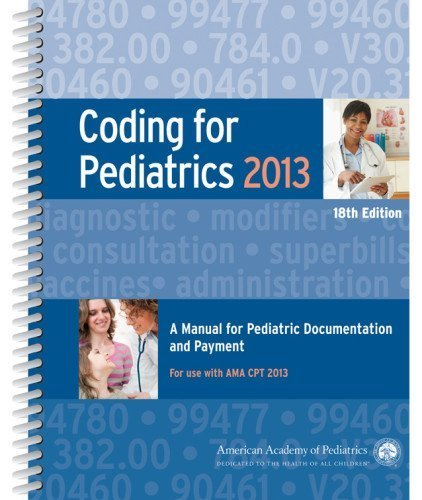 Coding for Pediatrics 2013: A Manual for Pediatric Documentation and Payment Eighteenth Edition by AAP Committee on Coding (2012) Spiral-bound