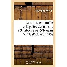 La justice criminelle et la police des moeurs à Strasbourg au XVIe et au XVIIe siècle (éd.1885)