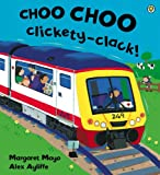 Choo Choo Clickety-Clack! (Awesome Engines Book 2) by Margaret Mayo