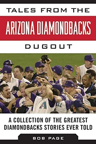 Tales from the Arizona Diamondbacks Dugout: A Collection of the Greatest Diamondbacks Stories Ever Told (Tales from the Team) by Bob Page (2015-02-03)