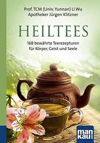 Heiltees. Kompakt-Ratgeber: 168 bewährte Teerezepturen für Körper, Geist und Seele