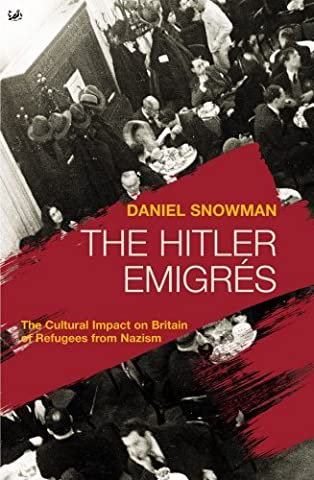 The Hitler Emigr??s: The Cultural Impact on Britain of Refugees from Nazism by Daniel Snowman (2012-09-25)