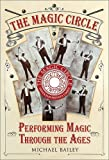 The Magic Circle: Performing Magic Through the Ages
