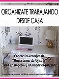 ORGANÍZATE TRABAJANDO DESDE CASA: Trabajar en casa con orden y Organización (TRABAJAR DESDE CASA nº 1)