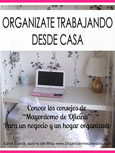 """ORGANÍZATE TRABAJANDO DESDE CASA: Recursos para ordenar de """"Mayordomo de Oficina"""" que nadie explica. Para un negocio y un hogar sin desorden y organizado (TRABAJAR DESDE CASA nº 1)"""