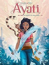 Ayati, tome 1 : La légende des cinq pétales par Fabien Fernandez