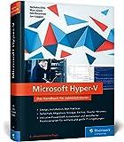 Microsoft Hyper-V: Das Handbuch für Administratoren. Aktuell zu Windows Server 2016 - Nicholas Dille, Marc Grote, Nils Kaczenski, Jan Kappen