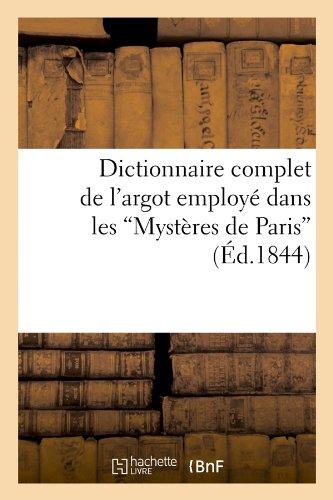 Dictionnaire complet de l'argot employé dans les Mystères de Paris (Éd.1844)