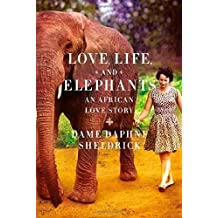 Love, Life, and Elephants: An African Love Story by Daphne Sheldrick (2012-05-08)