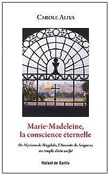 Marie-Madeleine, la conscience éternelle : De Myriam de Magdala, l'amante du Seigneur, au couple divin unifié