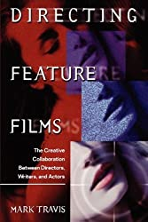 Directing Feature Films: The Creative Collaborarion Between Director, Writers, and Actors by Mark W. Travis (2002-05-01)