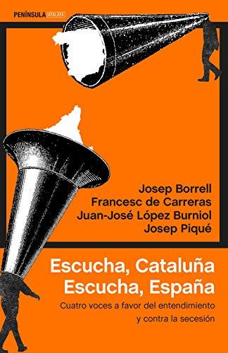 Escucha, Cataluña. Escucha, España: Cuatro voces a favor del entendimiento y contra la secesión por Josep Borrell Fontelles