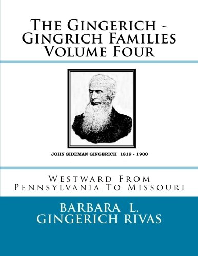 The Gingerich - Gingrich Families Volume Four: Westward From Pennsylvania To Missouri