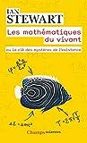 Les mathématiques du vivant - Ou la clé des mystères de l'existence